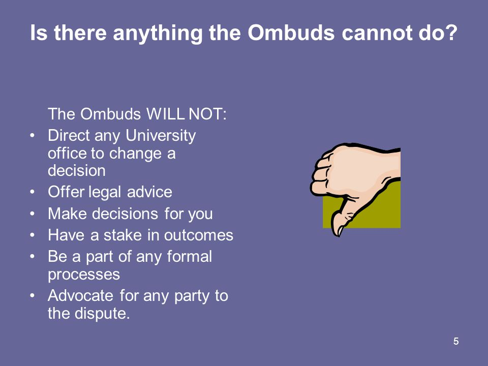 5 Is there anything the Ombuds cannot do.