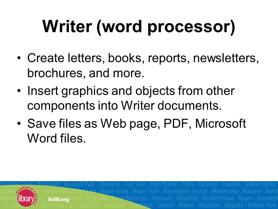 Writer (word processor) Create letters, books, reports, newsletters, brochures, and more.