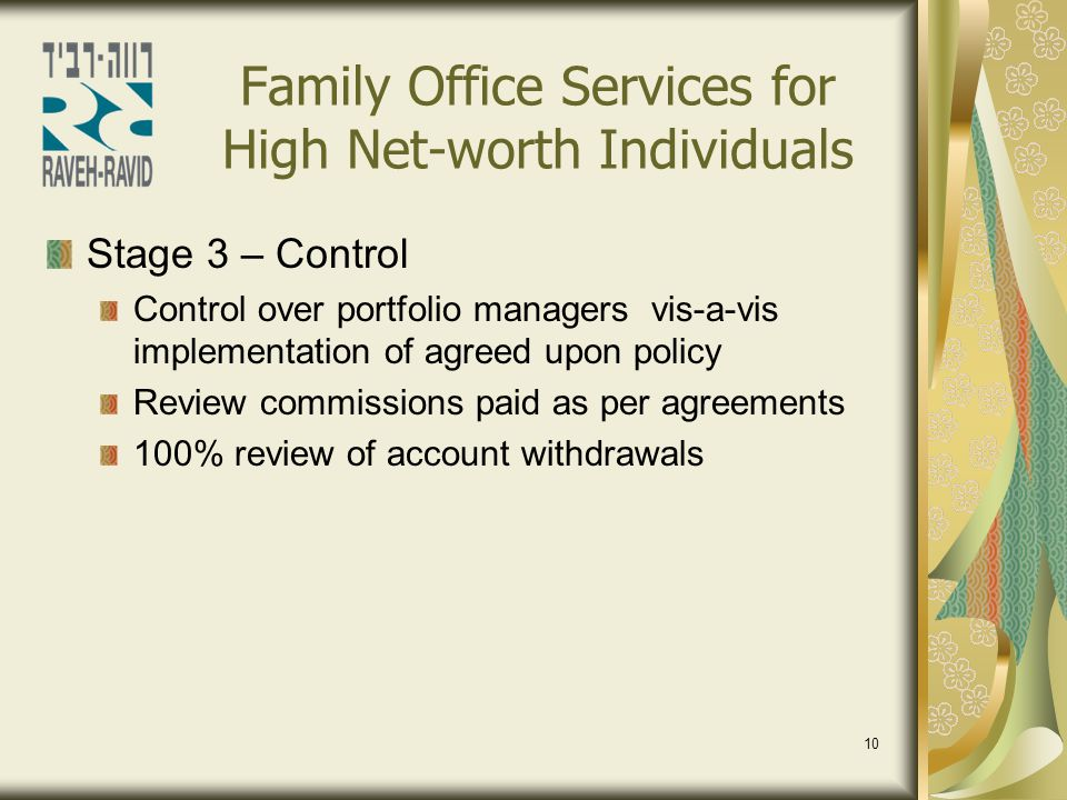 10 Family Office Services for High Net-worth Individuals Stage 3 – Control Control over portfolio managers vis-a-vis implementation of agreed upon pol