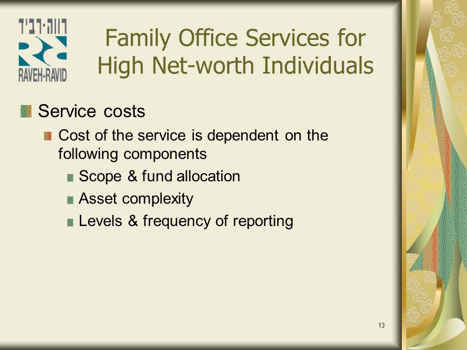 13 Family Office Services for High Net-worth Individuals Service costs Cost of the service is dependent on the following components Scope & fund alloc
