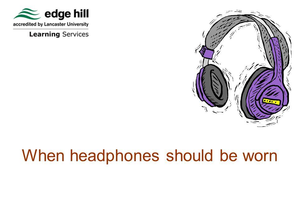 When headphones should be worn