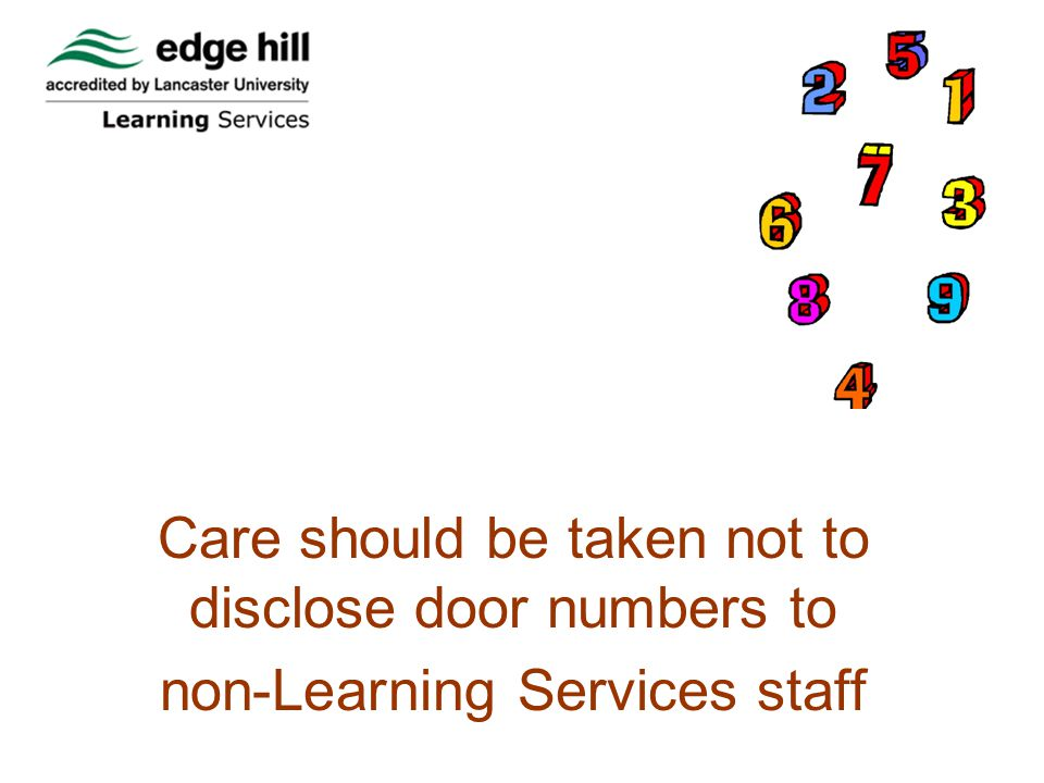 Care should be taken not to disclose door numbers to non-Learning Services staff