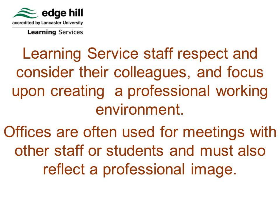 Learning Service staff respect and consider their colleagues, and focus upon creating a professional working environment.