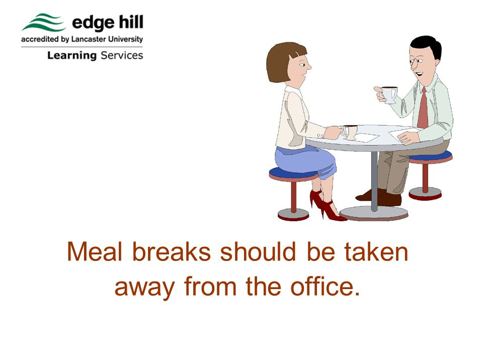Meal breaks should be taken away from the office.