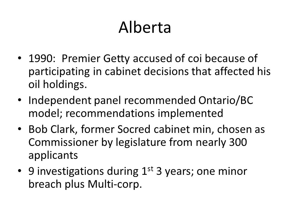 Alberta 1990: Premier Getty accused of coi because of participating in cabinet decisions that affected his oil holdings. Independent panel recommended