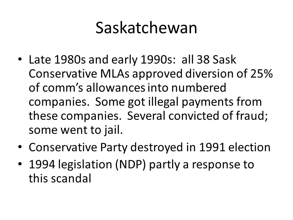 Saskatchewan Late 1980s and early 1990s: all 38 Sask Conservative MLAs approved diversion of 25% of comms allowances into numbered companies.