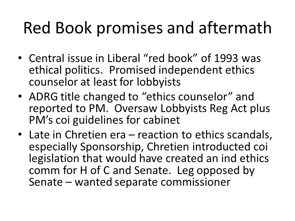 Red Book promises and aftermath Central issue in Liberal red book of 1993 was ethical politics.
