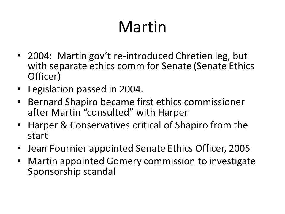Martin 2004: Martin govt re-introduced Chretien leg, but with separate ethics comm for Senate (Senate Ethics Officer) Legislation passed in 2004.