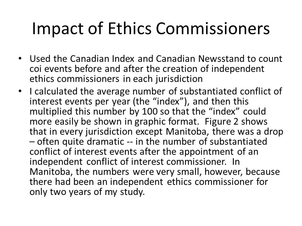 Impact of Ethics Commissioners Used the Canadian Index and Canadian Newsstand to count coi events before and after the creation of independent ethics commissioners in each jurisdiction I calculated the average number of substantiated conflict of interest events per year (the index), and then this multiplied this number by 100 so that the index could more easily be shown in graphic format.