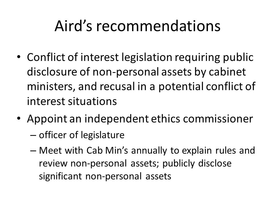 The Canadian Model Peterson govt implemented Airds recommendations in 1987 legislation, except that it applied to all MPPs, not just ministers Required Annual Report Airds model had not been tried anywhere else in the world Became known as the Canadian model; eventually adopted by all Canadian jurisdictions, usually after a scandal Jurisdictions in Australia, Europe and U.S.