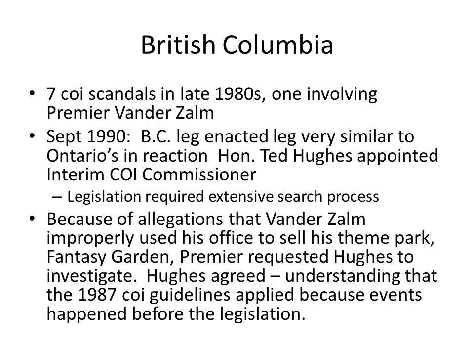 British Columbia 7 coi scandals in late 1980s, one involving Premier Vander Zalm Sept 1990: B.C.