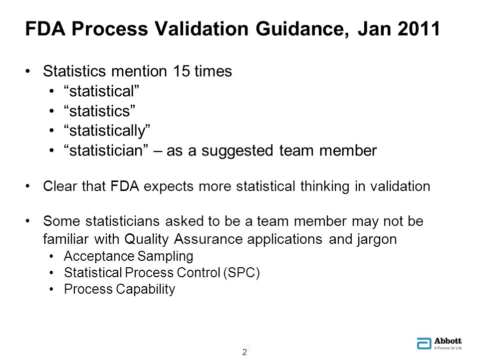 FDA Process Validation Guidance Overview Process Validation: The collection and evaluation of data, from the process design stage through commercial production, which establishes scientific evidence that a process is capable of consistently delivering quality product.