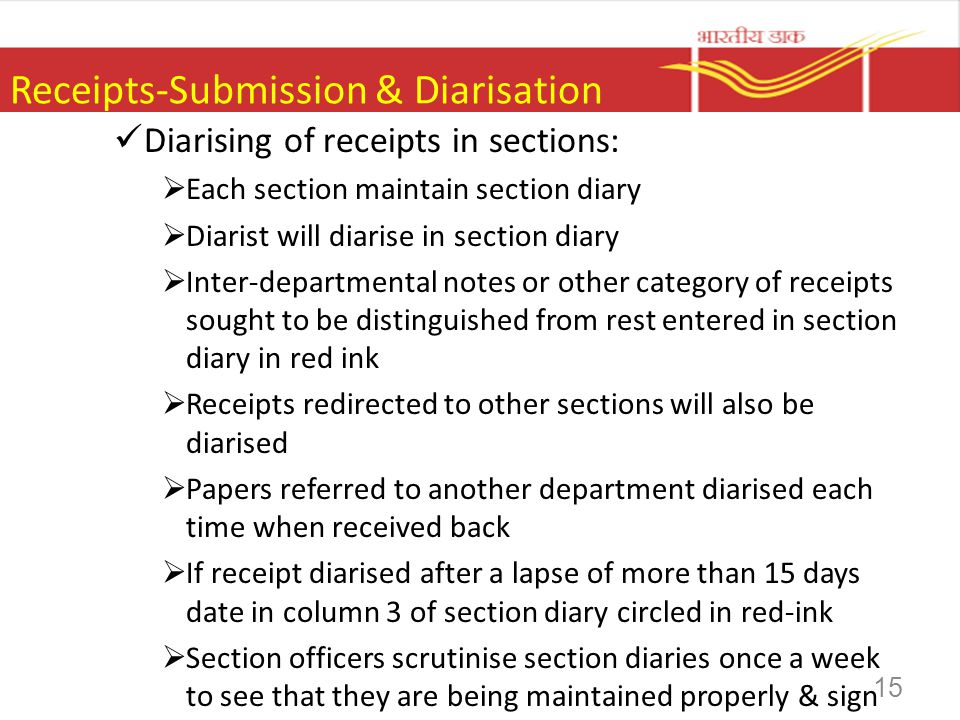 Receipts-Submission & Diarisation Diarising of receipts in sections: Each section maintain section diary Diarist will diarise in section diary Inter-d