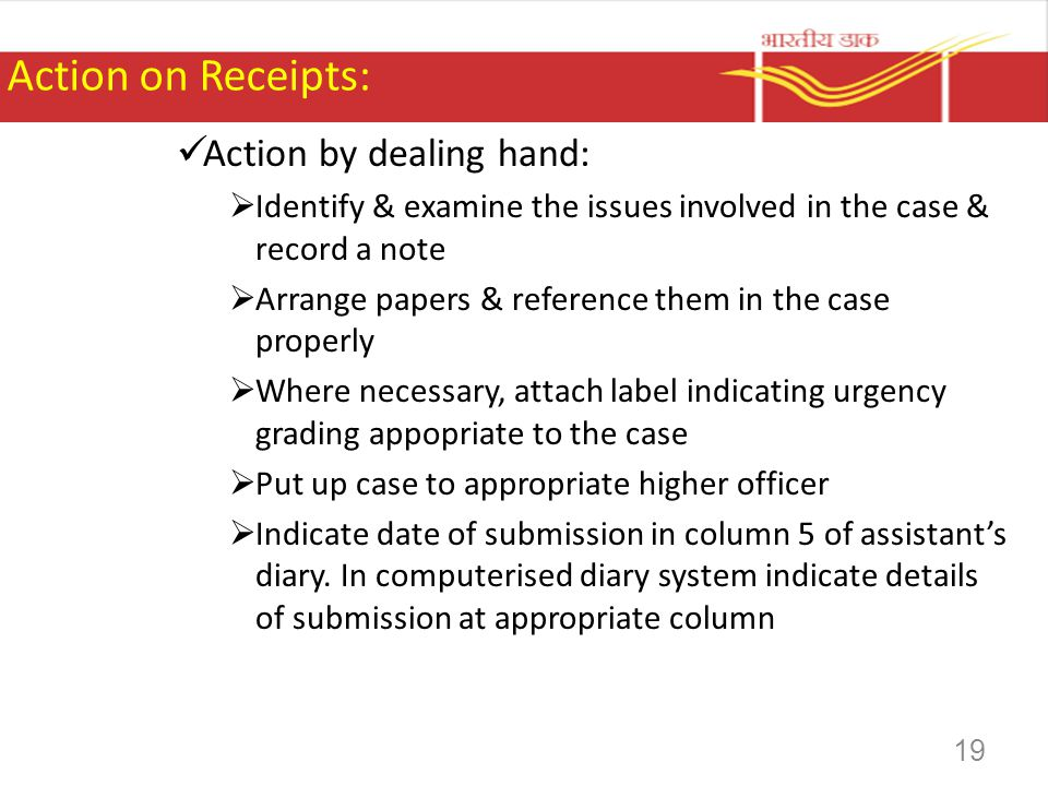 Action on Receipts: Action by dealing hand: Identify & examine the issues involved in the case & record a note Arrange papers & reference them in the