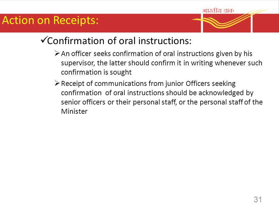 Action on Receipts: Confirmation of oral instructions: An officer seeks confirmation of oral instructions given by his supervisor, the latter should c
