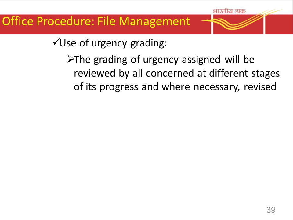 Office Procedure: File Management Use of urgency grading: The grading of urgency assigned will be reviewed by all concerned at different stages of its