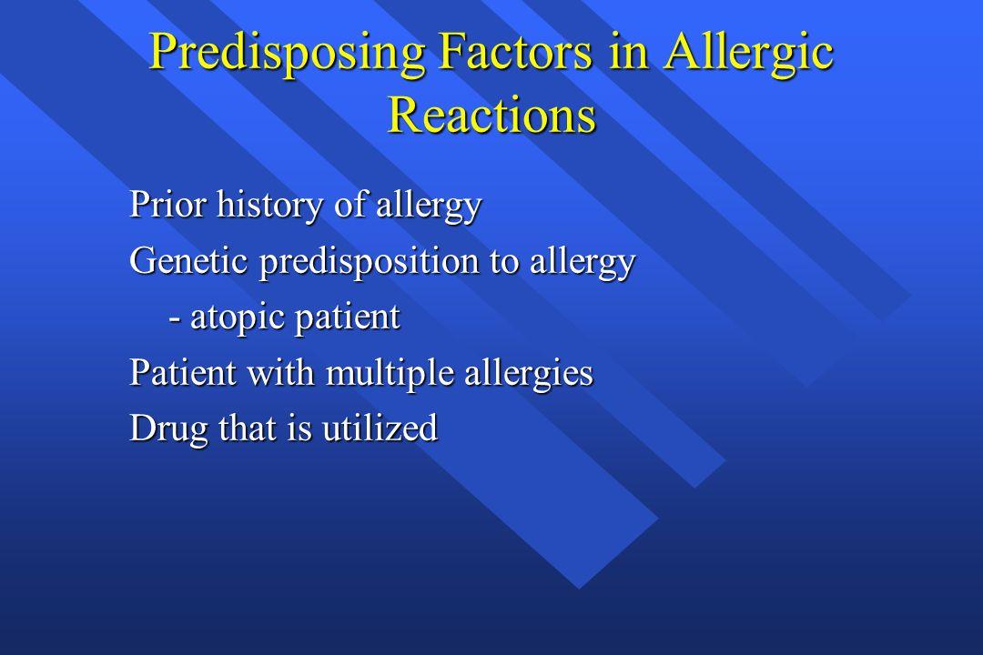 Predisposing Factors in Allergic Reactions Prior history of allergy Genetic predisposition to allergy - atopic patient - atopic patient Patient with m