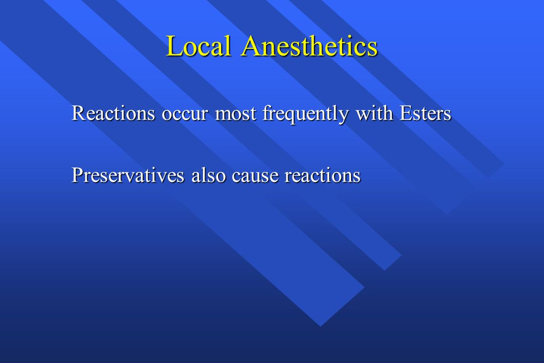 Local Anesthetics Reactions occur most frequently with Esters Preservatives also cause reactions