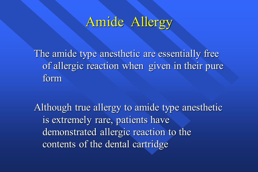 Amide Allergy The amide type anesthetic are essentially free of allergic reaction when given in their pure form Although true allergy to amide type an