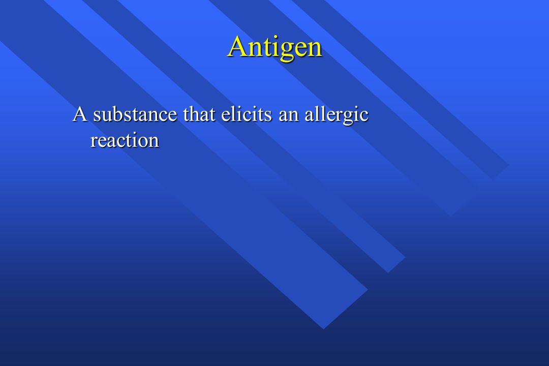 Antigen A substance that elicits an allergic reaction