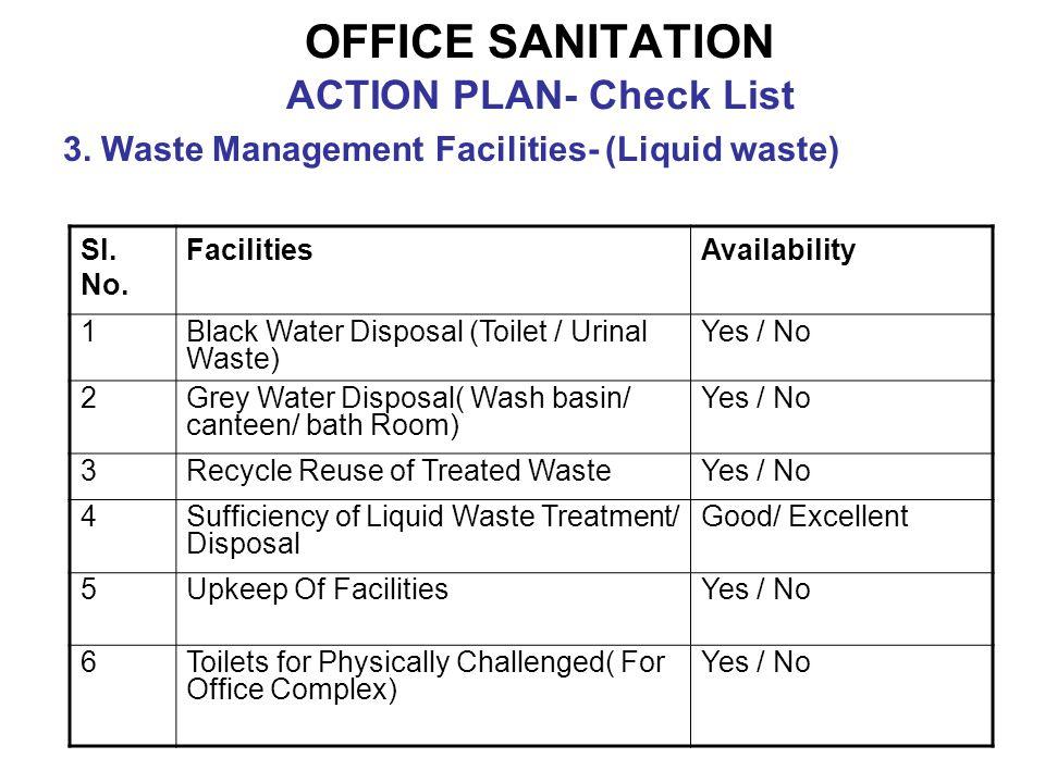 OFFICE SANITATION ACTION PLAN- Check List 3. Waste Management Facilities- (Liquid waste) Sl. No. FacilitiesAvailability 1Black Water Disposal (Toilet