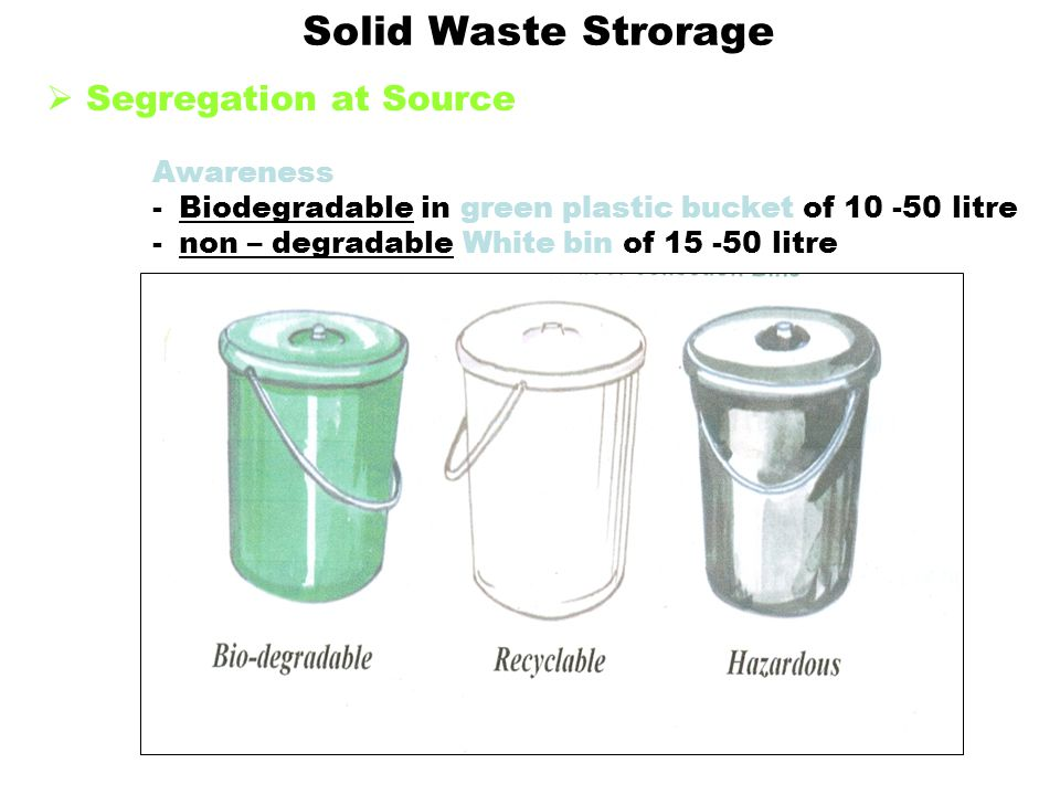 Solid Waste Strorage Segregation at Source Awareness -Biodegradable in green plastic bucket of 10 -50 litre -non – degradable White bin of 15 -50 litre
