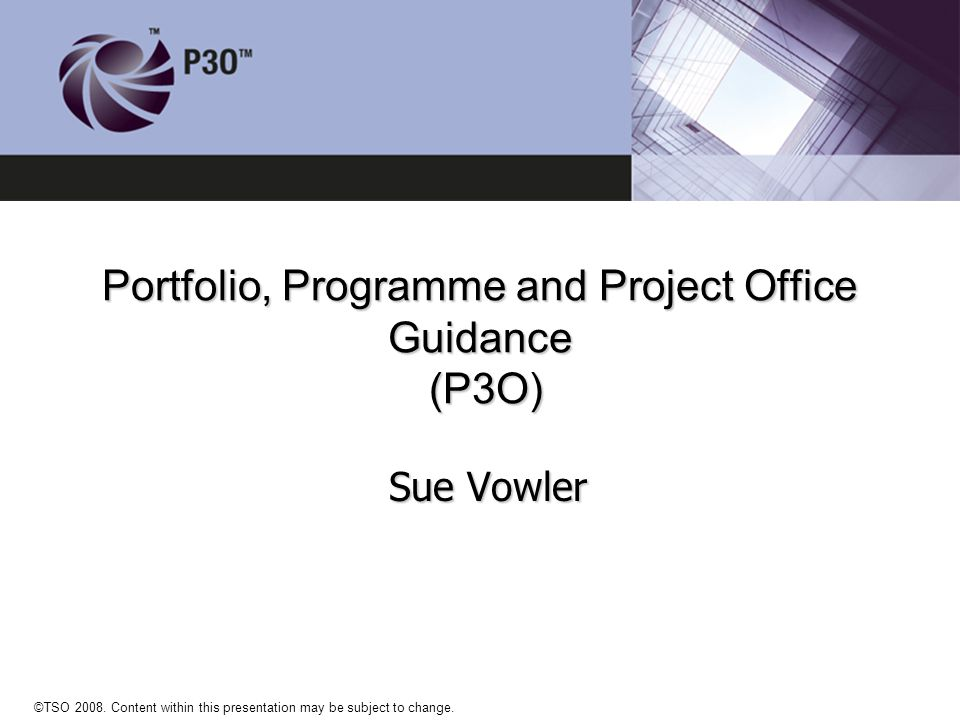 OGC / TSO / APMG P3O Initiative No single point of guidance or advice on setting up or running effective delivery support / enabling offices in alignment with OGC Best Practice No single point of guidance or advice on setting up or running effective delivery support / enabling offices in alignment with OGC Best Practice Proposed P3O guidance Proposed P3O guidance Enhance and pull together in one place existing published OGC guidance (PRINCE2, MSP, M_O_R, ITIL, Gateway, Portfolio Mgt and Centres of Excellence) Enhance and pull together in one place existing published OGC guidance (PRINCE2, MSP, M_O_R, ITIL, Gateway, Portfolio Mgt and Centres of Excellence) Provide the basis for training and qualifications at a number of levels Provide the basis for training and qualifications at a number of levels Produce a publication (or set) that aligns with PRINCE2, MSP, M_O_R, ITIL Produce a publication (or set) that aligns with PRINCE2, MSP, M_O_R, ITIL ©TSO 2008.