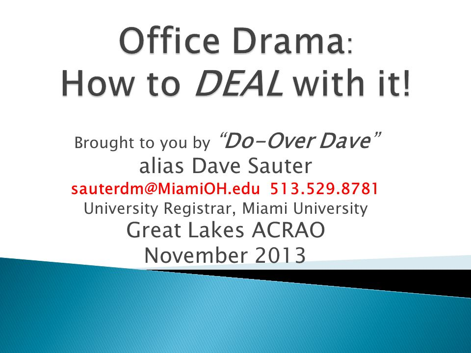 Brought to you byDo-Over Dave alias Dave Sauter sauterdm@MiamiOH.edu 513.529.8781 University Registrar, Miami University Great Lakes ACRAO November 2013