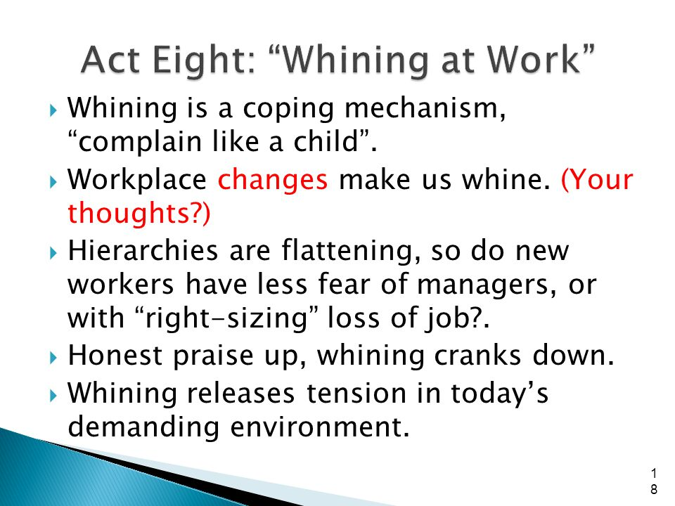 Whining is a coping mechanism, complain like a child. Workplace changes make us whine. (Your thoughts?) Hierarchies are flattening, so do new workers