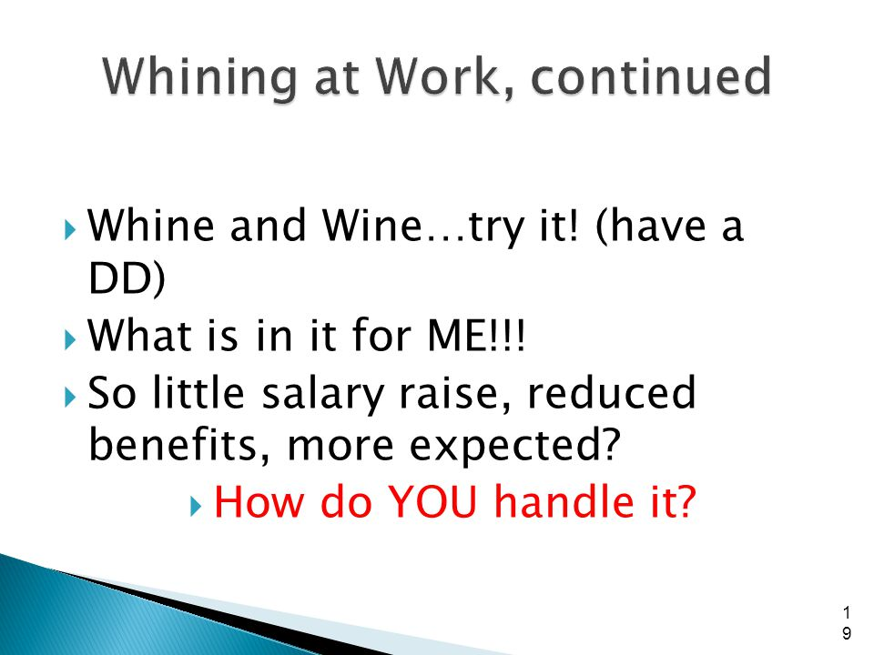 Whine and Wine…try it! (have a DD) What is in it for ME!!! So little salary raise, reduced benefits, more expected? How do YOU handle it? 19