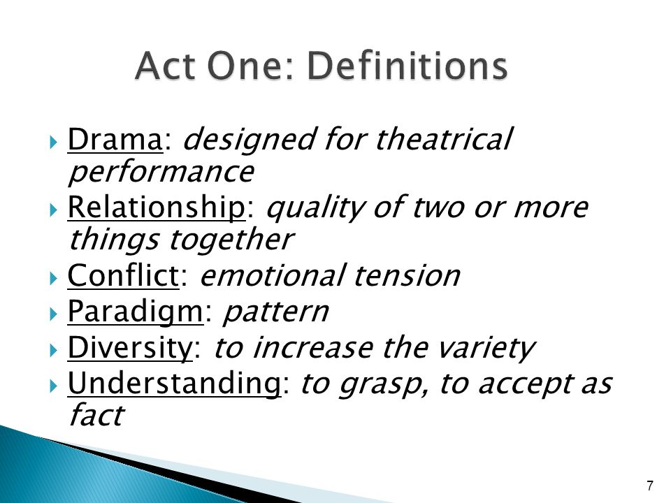 Drama: designed for theatrical performance Relationship: quality of two or more things together Conflict: emotional tension Paradigm: pattern Diversity: to increase the variety Understanding: to grasp, to accept as fact 7
