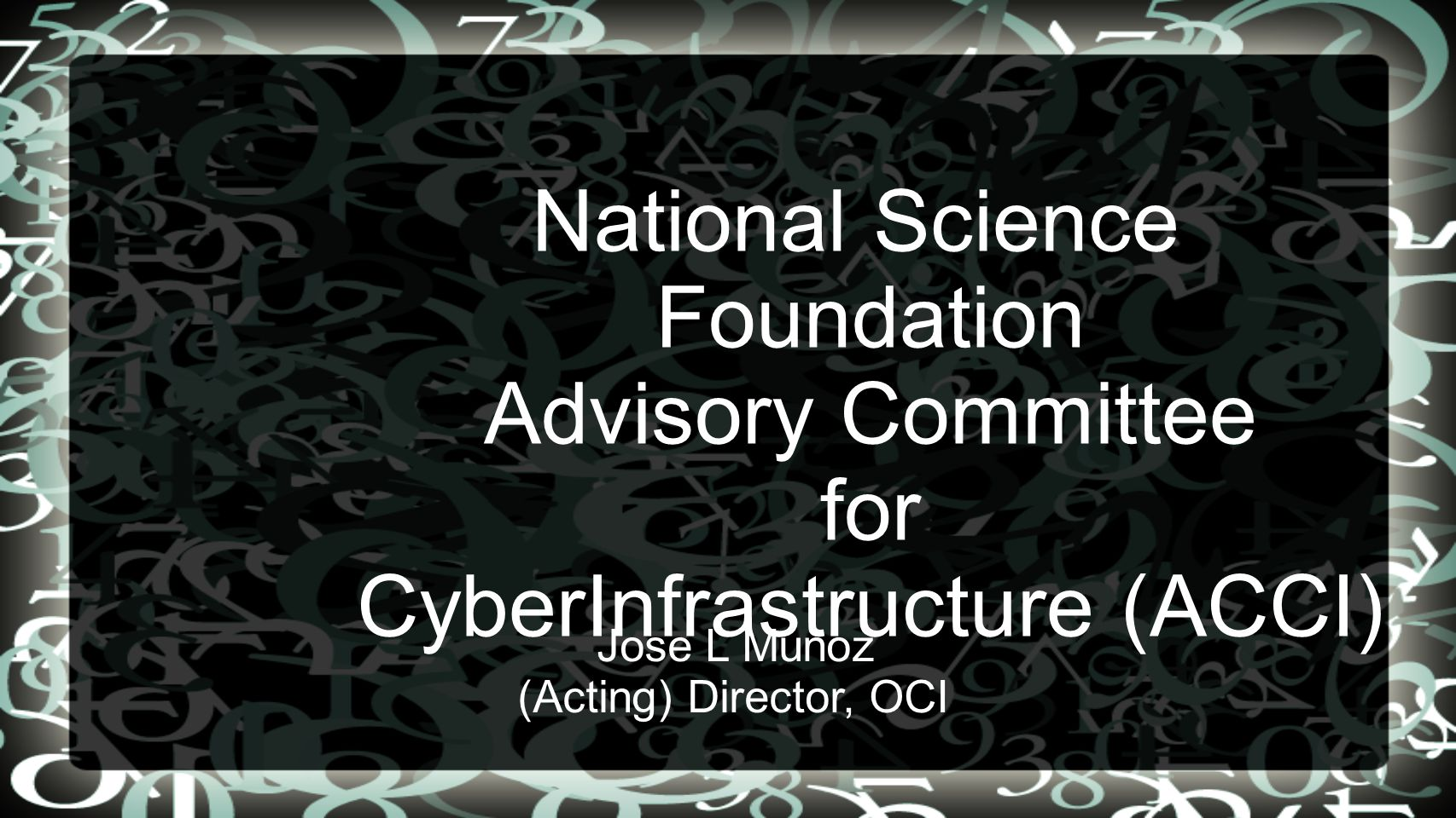 National Science Foundation Advisory Committee for CyberInfrastructure (ACCI) Jose L Munoz (Acting) Director, OCI