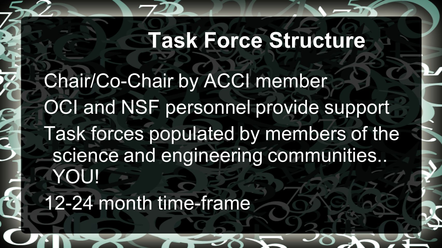 Task Force Structure Chair/Co-Chair by ACCI member OCI and NSF personnel provide support Task forces populated by members of the science and engineering communities..