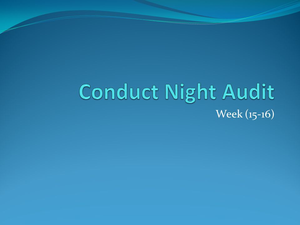 continued The Night Audit procedures adopted will depend on the operating mode used – however the process itself has common characteristics described below.