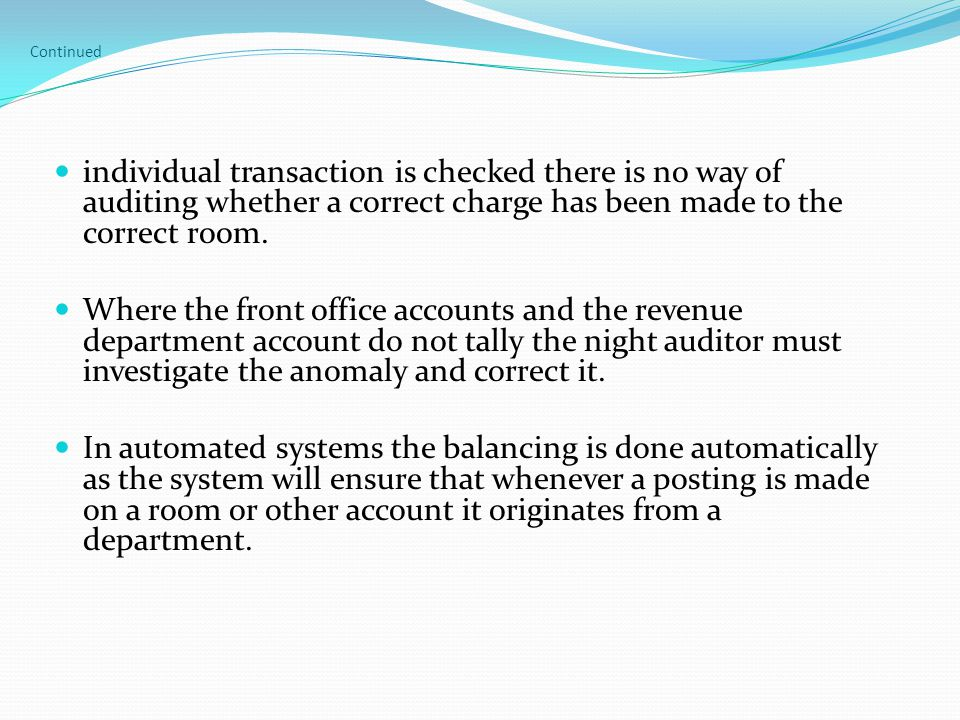 Continued individual transaction is checked there is no way of auditing whether a correct charge has been made to the correct room. Where the front of