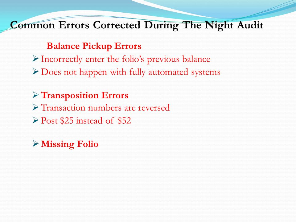 Common Errors Corrected During The Night Audit Balance Pickup Errors Incorrectly enter the folios previous balance Does not happen with fully automate