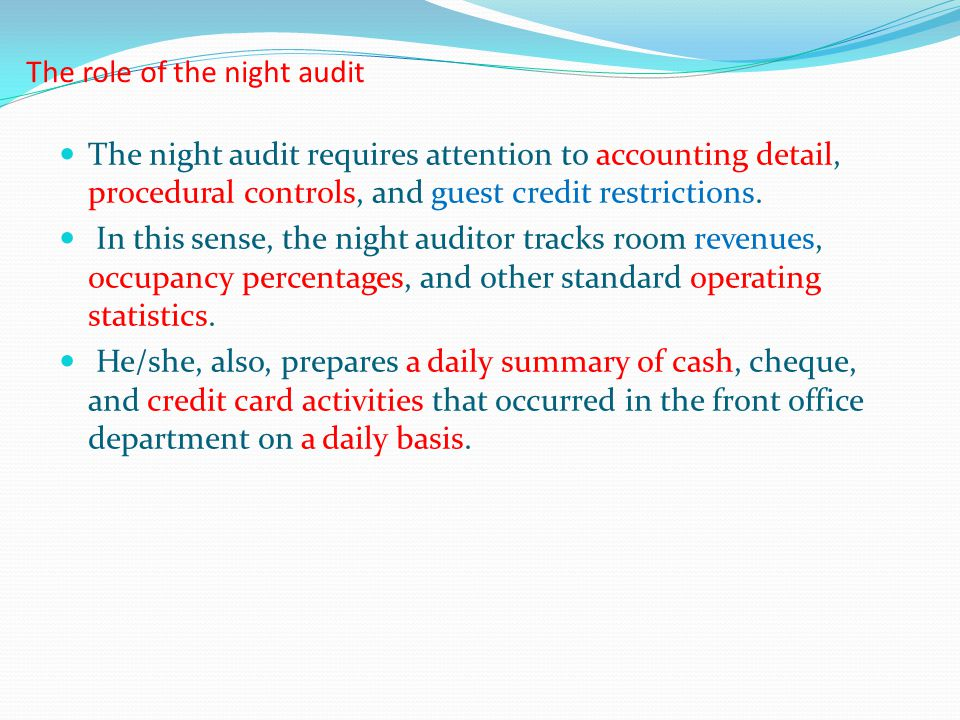 The role of the night audit The night audit requires attention to accounting detail, procedural controls, and guest credit restrictions. In this sense