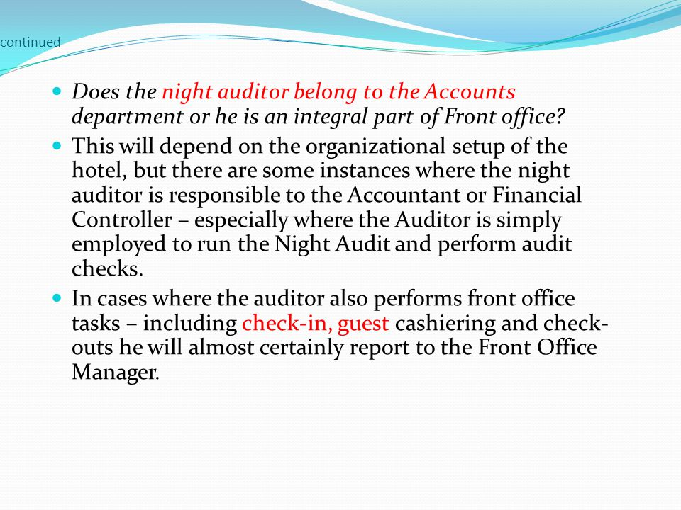 continued Does the night auditor belong to the Accounts department or he is an integral part of Front office? This will depend on the organizational s