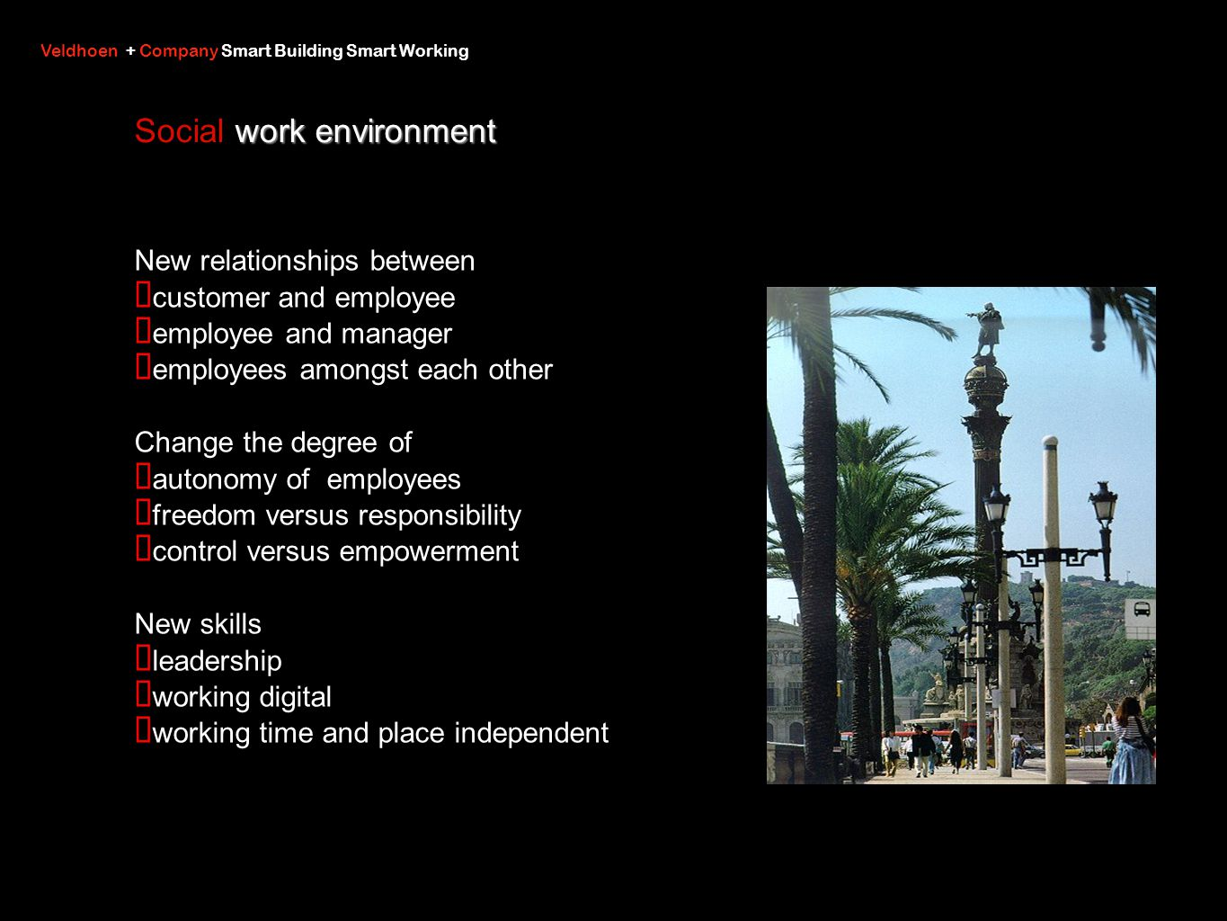 work environment Social work environment New relationships between customer and employee employee and manager employees amongst each other Change the