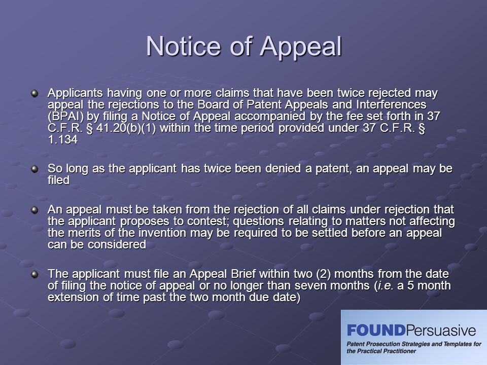 Notice of Appeal Applicants having one or more claims that have been twice rejected may appeal the rejections to the Board of Patent Appeals and Inter