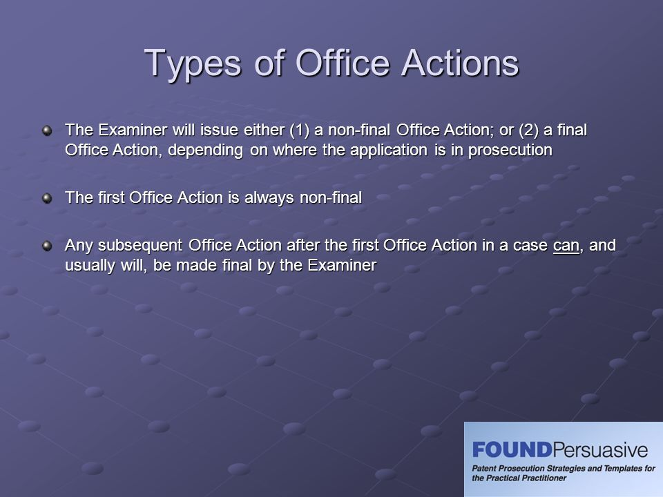 Types of Office Actions The Examiner will issue either (1) a non-final Office Action; or (2) a final Office Action, depending on where the application