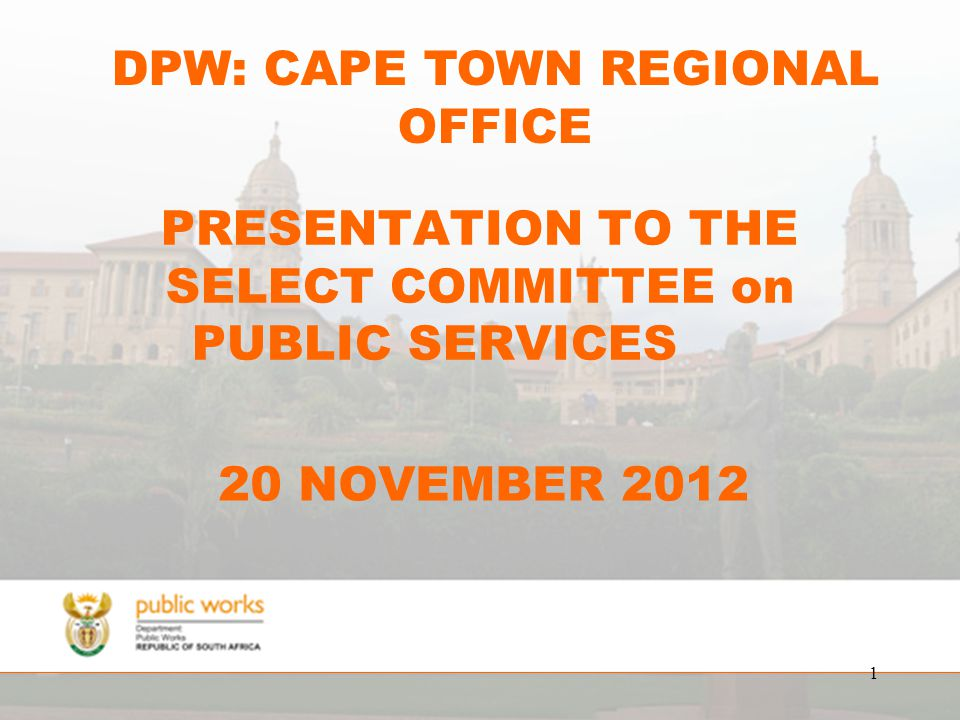 PRESENTATION TO THE SELECT COMMITTEE on PUBLIC SERVICES 20 NOVEMBER 2012 1 DPW: CAPE TOWN REGIONAL OFFICE