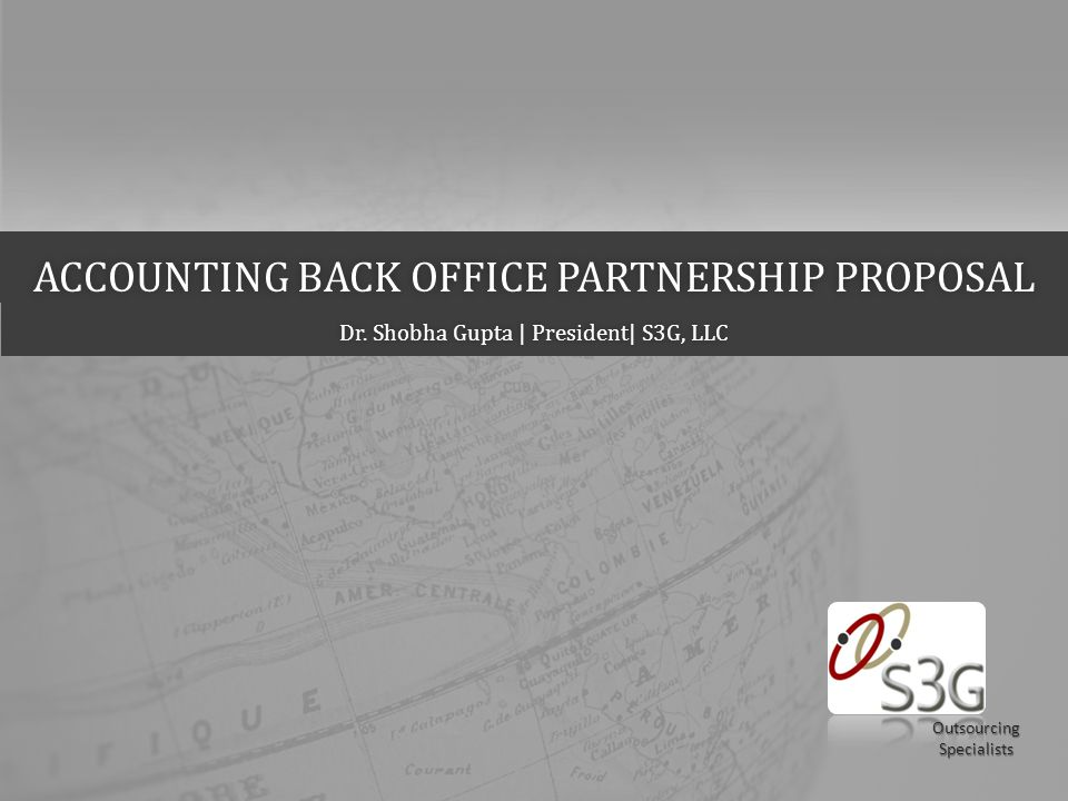 Outsourcing Specialists ACCOUNTING BACK OFFICE PARTNERSHIP PROPOSALACCOUNTING BACK OFFICE PARTNERSHIP PROPOSAL Dr.