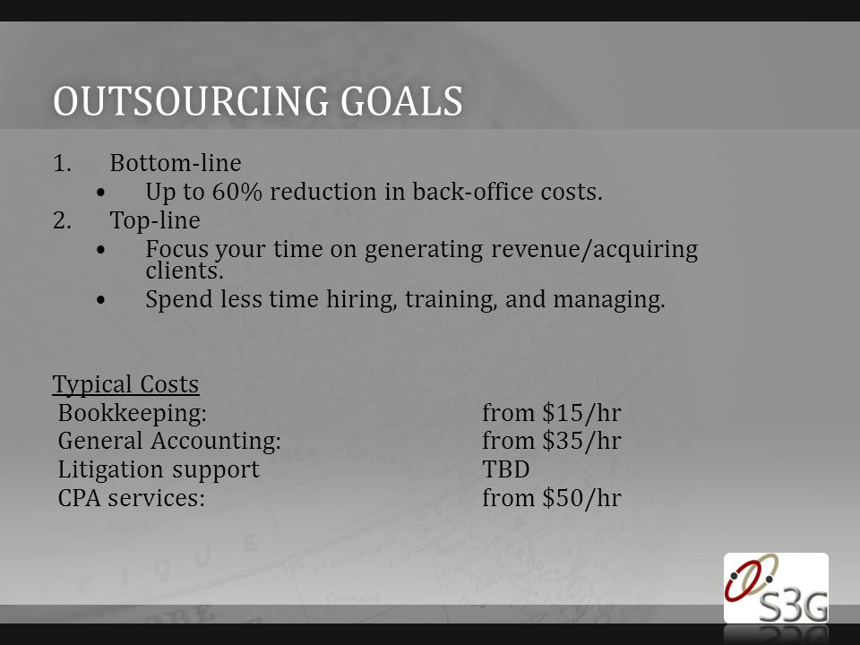 OUTSOURCING GOALSOUTSOURCING GOALS 1.Bottom-line Up to 60% reduction in back-office costs.