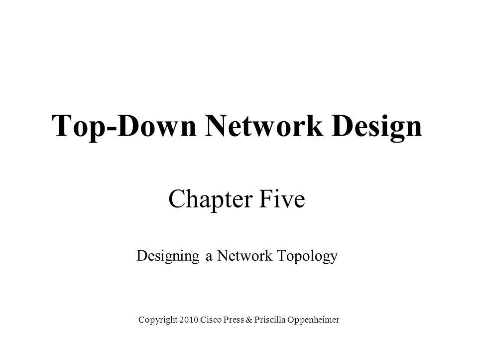 Top-Down Network Design Chapter Five Designing a Network Topology Copyright 2010 Cisco Press & Priscilla Oppenheimer