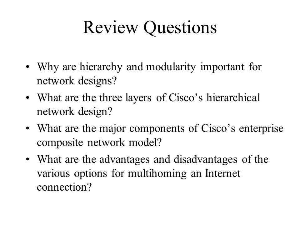 Review Questions Why are hierarchy and modularity important for network designs.