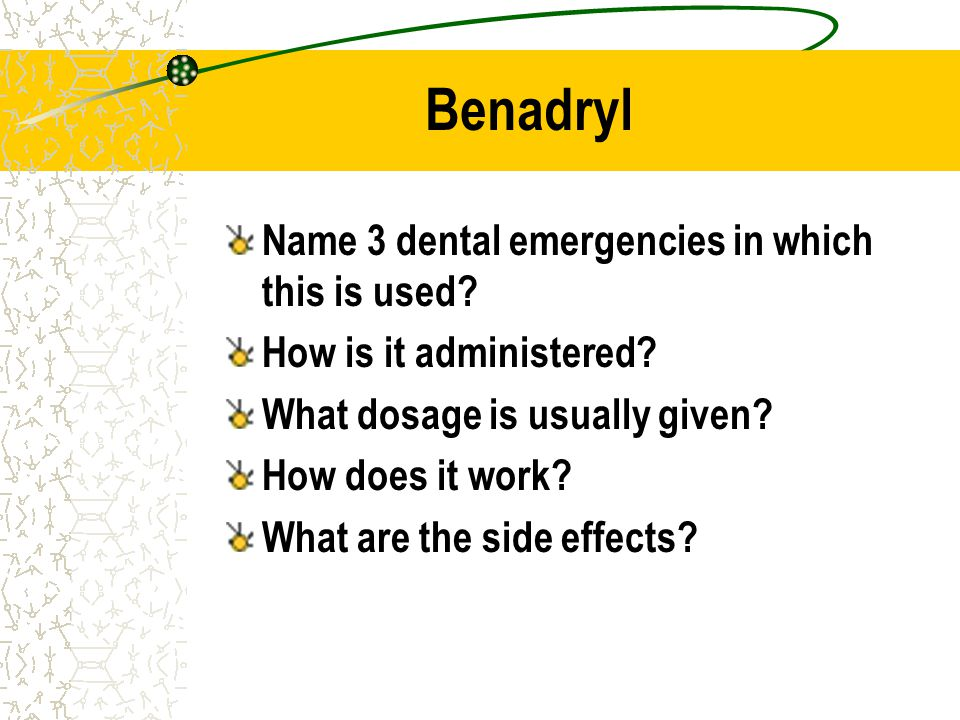 Name 3 dental emergencies in which this is used? How is it administered? What dosage is usually given? How does it work? What are the side effects?