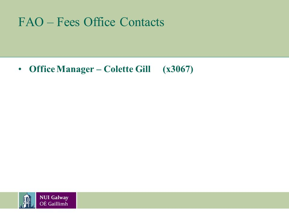 FAO – Fees Office Contacts Office Manager – Colette Gill (x3067)