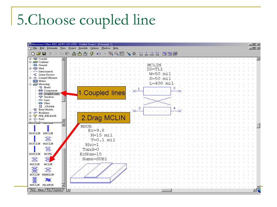 5.Choose coupled line 1.Coupled lines 2.Drag MCLIN