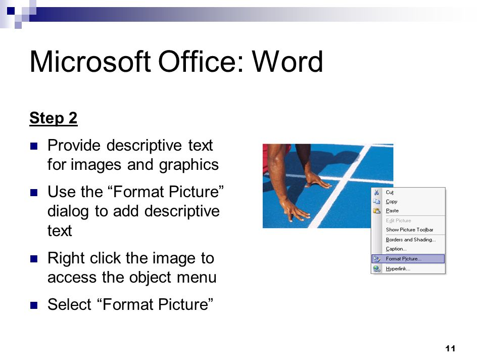 11 Microsoft Office: Word Step 2 Provide descriptive text for images and graphics Use the Format Picture dialog to add descriptive text Right click th